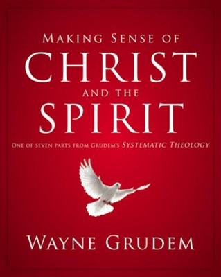 Making Sense of Christ and the Spirit: One of Seven Parts from Grudem's Systematic Theology - eBook  -     By: Wayne Grudem