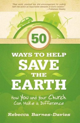 50 Ways to Help Save the Earth: How You and Your Church Can Make a Difference - eBook  -     By: Rebecca Barnes-Davies