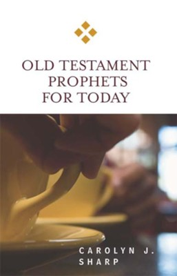 Old Testament Prophets for Today - eBook  -     By: Carolyn J. Sharp