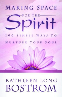Making Space for the Spirit: 100 Simple Ways to Nurture Your Soul - eBook  -     By: Kathleen Bostrom