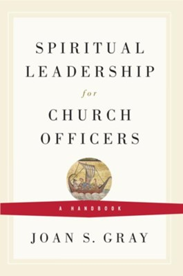Spiritual Leadership for Church Officers: A Handbook - eBook  -     By: Joan Gray