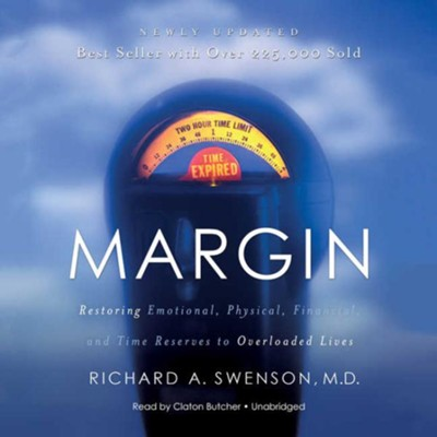 Margin: Restoring Emotional, Physical, Financial, and Time Reserves to Overloaded Lives - unabridged audiobook on MP3-CD  -     Narrated By: Claton Butcher     By: Richard A. Swenson