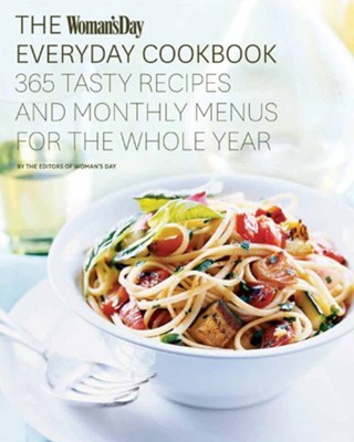 The Woman's Day Everyday Cookbook: 365 Tasty Recipes and Monthly Menus for the Whole Year - eBook  -     By: Editors of Woman's Day