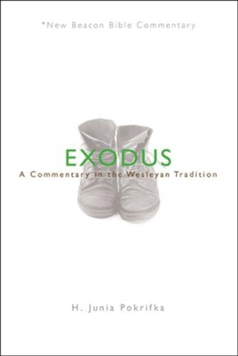 Exodus: A Commentary in the Wesleyan Tradition (New Beacon Bible Commentary) [NBBC]    -     By: H. Junia Pokrifka