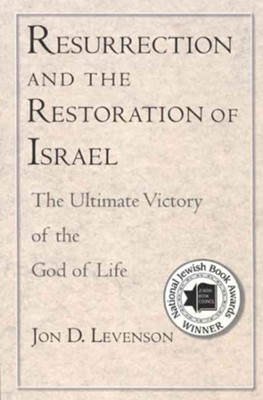 Resurrection and the Restoration of Israel: The Ultimate Victory of the God of Life   -     By: Jon D. Levenson