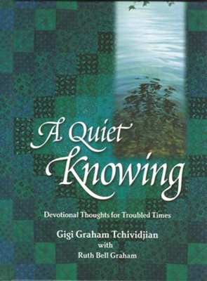 A Quiet Knowing - eBook  -     By: Ruth Bell Graham, Gigi Graham Tchividjian