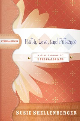 Faith, Love, and Patience: A Guide to 2 Thessalonians - eBook  -     By: Susie Shellenberger