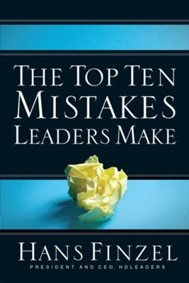 The Top Ten Mistakes Leaders Make - eBook  -     By: Hans Finzel