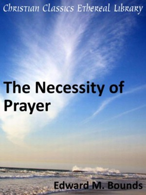 Necessity of Prayer - eBook  -     By: E.M. Bounds