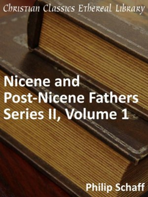 Nicene and Post-Nicene Fathers, Series 2, Volume 1 - eBook  -     By: Philip Schaff