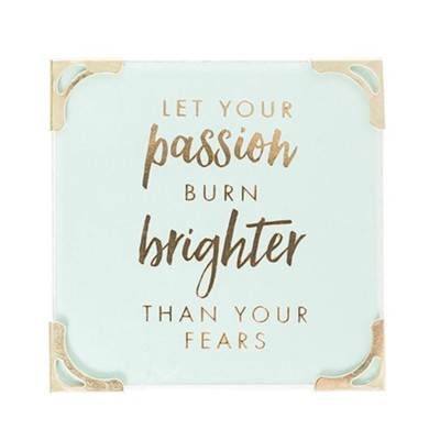 Let Your Passion Burn Brigther Than Your Fears, Magnet  -