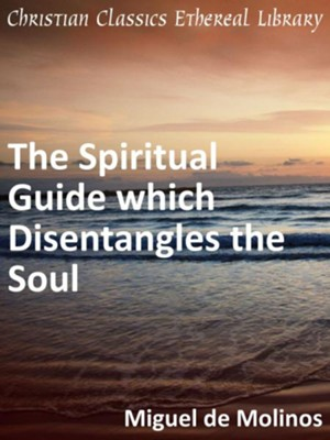 Spiritual Guide which Disentangles the Soul - eBook  -     By: Miguel de Molinos