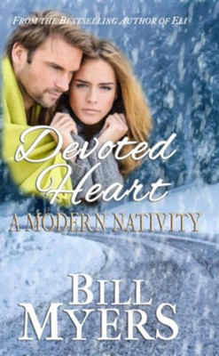 Devoted Heart: A Modern Nativity  -     By: Bill Myers