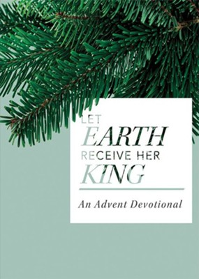 Let Earth Receive Her King: An Advent Devotional  -