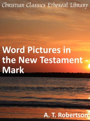 Word Pictures in the New Testament - Mark - eBook  -     By: A.T. Robertson