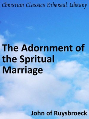 Adornment of the Spritual Marriage - eBook  -     By: Saint Ruysbroeck