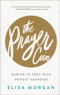 The Prayer Coin: Daring to Pray With Honest Abandon   -     By: Elisa Morgan