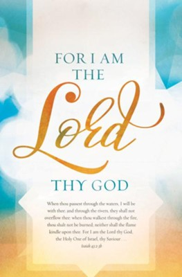 For I Am the Lord Thy God (Isaiah 43:2-3B, KJV) Bulletins, 100   -