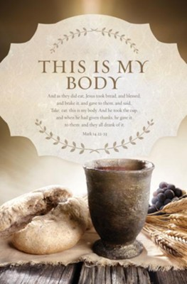 This Is My Body (Mark 14:22-23, KJV) Bulletins, 100   -