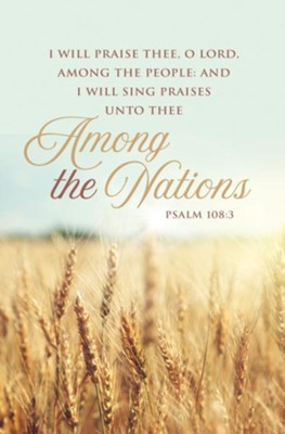 Among the Nations (Psalm 108:3, KJV) Bulletins, 100   -