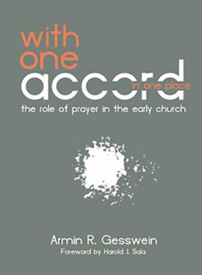 With One Accord in One Place: The Role of Prayer in the Early Church  -     By: Armin R. Gesswein