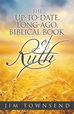 The Up-To-Date, Long-Ago, Biblical Book of Ruth  -     By: Jim Townsend