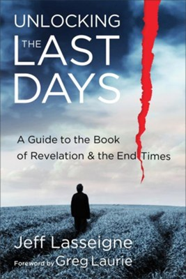 Unlocking the Last Days: A Guide to the Book of Revelation and the End Times - eBook  -     By: Jeff Lasseigne