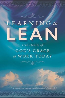 Learning to Lean: True Stories of God's Grace at Work Today  -     By: Karla Akins, Diane Florida, Jessica Meades