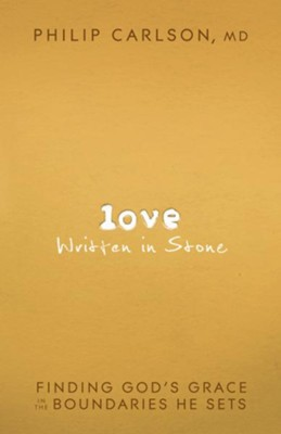 Love Written in Stone: Finding God's Grace in the Boundaries He Sets - eBook  -     By: Philip Carlson