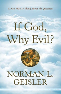 If God, Why Evil?: A New Way to Think about the Question - eBook  -     By: Norman L. Geisler
