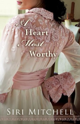 Heart Most Worthy, A - eBook  -     By: Siri Mitchell