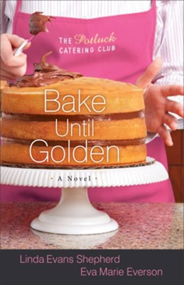 Bake Until Golden: A Novel - eBook  -     By: Linda Evans Shepherd, Eva Marie Everson