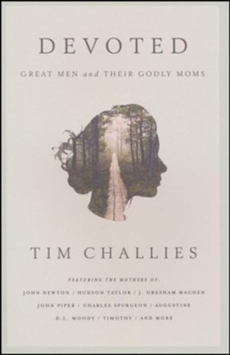 Devoted: Great Men and their Godly Moms   -     By: Tim Challies