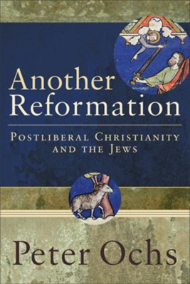 Another Reformation: Postliberal Christianity and the Jews - eBook  -     By: Peter Ochs