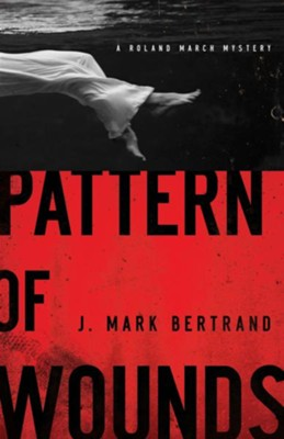 Pattern of Wounds - eBook  -     By: J. Mark Bertand