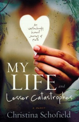 My Life and Lesser Catastrophes: An Unflinchingly Honest Journey of Faith - eBook  -     By: Christina Schofield