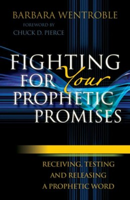 Fighting for Your Prophetic Promises: Receiving, Testing and Releasing a Prophetic Word - eBook  -     By: Barbara Wentroble