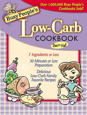 Busy People's Low-Carb Cookbook - eBook  -     By: Dawn Hall