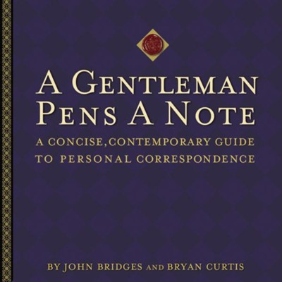 A Gentleman Pens a Note: A Concise, Contemporary Guide to Personal Correspondence - eBook  -     By: John Bridges, Bryan Curtis