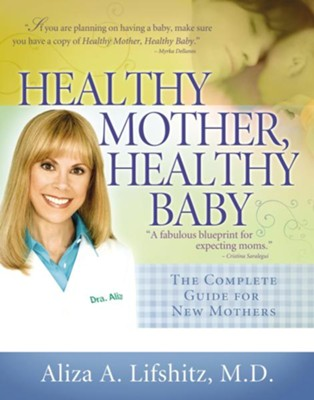 Healthy Mother, Healthy Baby: The Complete Guide for New Mothers - eBook  -     By: Aliza A. Lifshitz