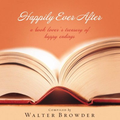 Happily Ever After: The Book Lover's Treasury of Happy Endings - eBook  -     By: Walter Browder