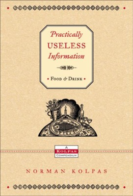 Practically Useless Information on Food and Drink - eBook  -     By: Norman Kolpas