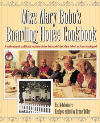Miss Mary Bobo's Boarding House Cookbook: A Celebration of Traditional Southern Dishes that Made Miss Mary Bobo's an American Legend - eBook  -     By: Pat Mitchamore