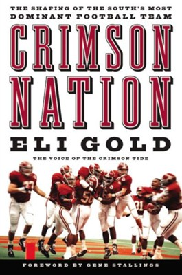 Crimson Nation: The Shaping of the South's Most Dominant Football Team - eBook  -     By: Eli Gold