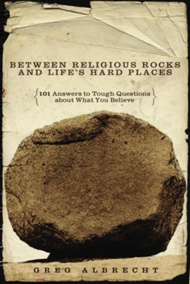 Between Religious Rocks and Life's Hard Places: 101 Answers to Tough Questions about What You Believe - eBook  -     By: Greg Albrecht