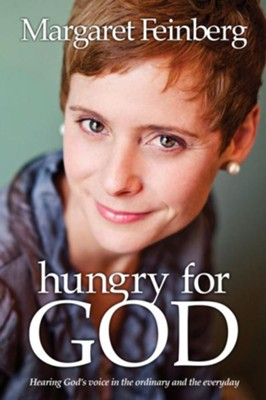 Hungry for God: Hearing His Voice in the Ordinary and Everyday - eBook  -     By: Margaret Feinberg