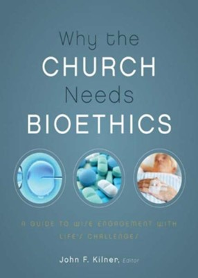 Why the Church Needs Bioethics: A Guide to Wise Engagement with Life's Challenges - eBook  -     Edited By: John F. Kilner     By: John F. Kilner(ED.)