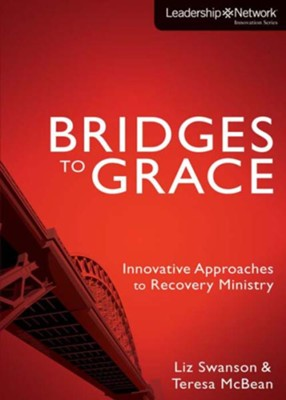 Bridges to Grace: Innovative Approaches to Recovery Ministry - eBook  -     By: Elizabeth A. Swanson, Teresa J. McBean