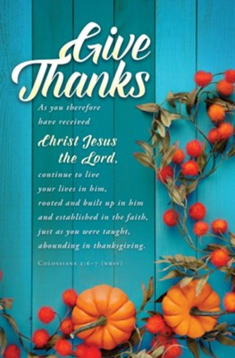 Give Thanks (Colossians 2:6-7, NRSV) Bulletins, 100  -