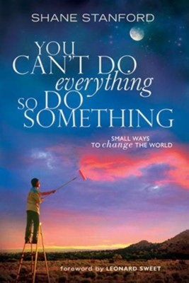 You Can't Do EVERYthing ... So Do SOMEthing - eBook  -     By: Shane Stanford